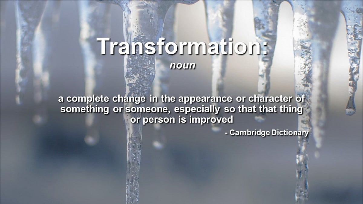 definition of Transformation from the Cambridge Dictionary - a complete change in the appearance or character of something or someone, especially so that that thing or person is improved